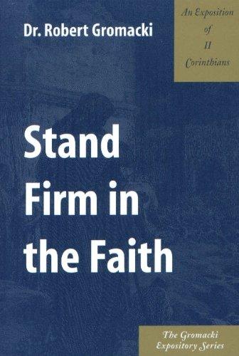 Stand Firm in the Faith : An Exposition of II Corinthians Robert Gromacki