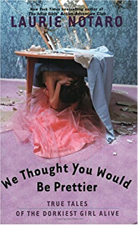 The potty mouth at the table kindle edition by laurie notaro we thought you would be prettier true tales of the dorkiest girl alive fandeluxe Document