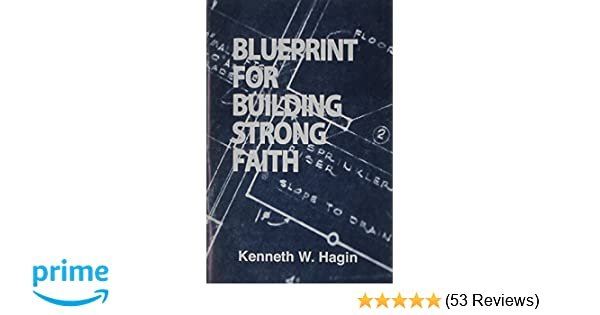 Blueprint for building strong faith kenneth jr hagin blueprint for building strong faith kenneth jr hagin 9780892767045 amazon books malvernweather Image collections