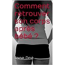 Comment retrouver son corps après bébé ? (French Edition)
