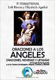 ORACIONES A LOS ÁNGELES: Oraciones, novenas y letanías.