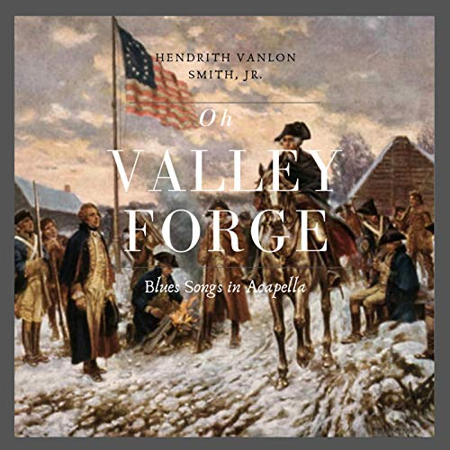 Oh Valley Forge: Blues Songs (Acapella)