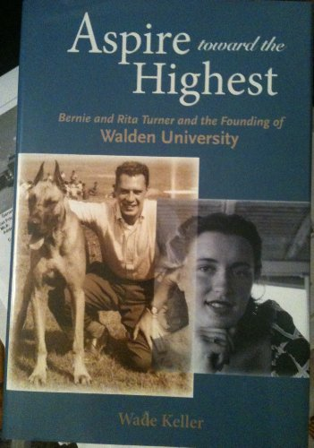 Aspire Toward The Highest  Bernie  Rita  And The Founding Of Walden University