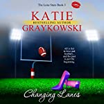 Changing Lanes: The Lone Stars, Book 3 | Katie Graykowski