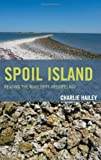 Spoil Island : Reading the Makeshift Archipelago, Hailey, Charlie, 0739173065