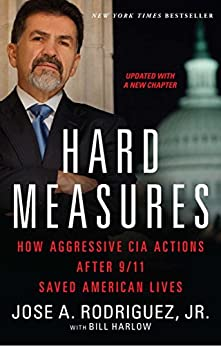 Hard Measures: How Aggressive CIA Actions After 9/11 Saved American Lives by [Rodriguez Jr., Jose A., Harlow, Bill]