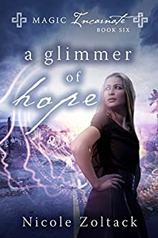 A Glimmer of Hope (Magic Incarnate Book 6) by [Zoltack, Nicole]