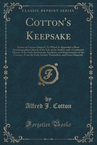 Cotton Keepsake (Cotton's Keepsake: Poems on Various Subjects; To Which Is Appended a Short Autobiographical Sketch of the Life of the Author, and a Condensed History ... Country, From the Early Settlers Themselves,)