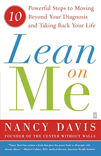 Lean on Me: 10 Powerful Steps to Moving Beyond Your Diagnosis and Taking Back Your Life