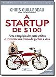 capa de A Startup de $100. Abra o Negocio dos Seus Sonhos e Reinvente Sua Forma de Ganhar a Vida
