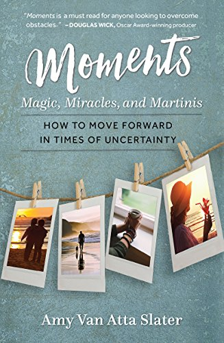 Moments: Magic, Miracles, and Martinis: How to Move Forward in Times of Uncertainty (Best Atta For Health)