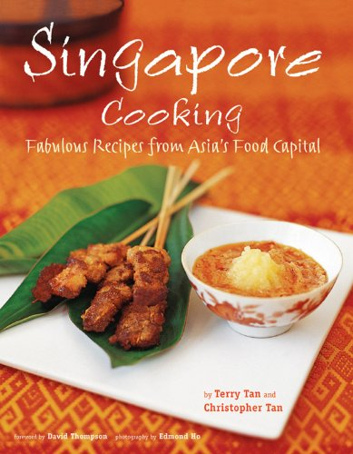 Singapore Cooking: Fabulous Recipes from Asia's Food Capital by Terry Tan, Christopher Tan