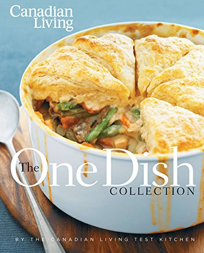 Canadian Living: The One-Dish Collection: All-in-One Dinners that Nourish Body and Soul
