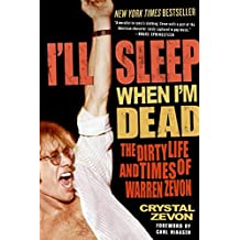 I'll Sleep When I'm Dead: The Dirty Life and Times of Warren Zevon