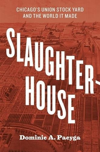 Yards Stock - Slaughterhouse: Chicago's Union Stock Yard and the World It Made