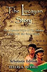 The Lucayan Story: The Indigenous People Of The Bahamas & The Turks And Caicos Islands