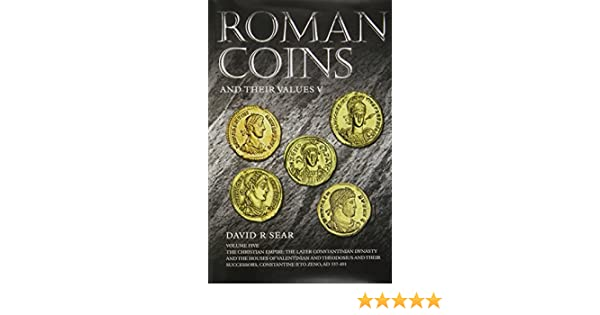 Roman Coins and Their Values: Volume V: The Christian Empire: the Later Constantinian Dynasty and the Houses of Valentinian and Theodosius and Their Successors, Constantine II to Zeno, AD 337 - 491