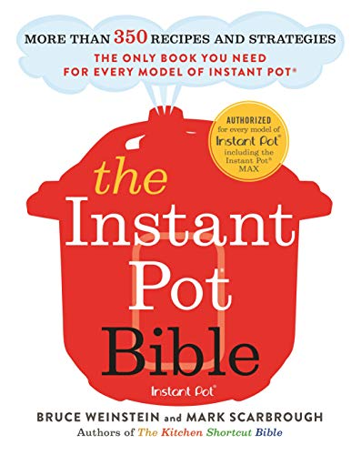 The Instant Pot Bible: More than 350 Recipes and Strategies: The Only Book You...