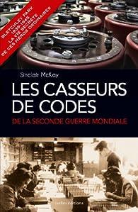 Les Casseurs de codes de la seconde Guerre Mondiale: Bletchley Park 1939-1945, la vie secrète de ces héros ordinaires par Sinclair McKay