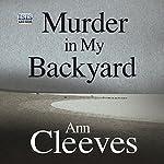 Murder in My Backyard | Ann Cleeves