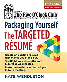 Packaging Yourself The Targeted Resume The Five O Clock Club