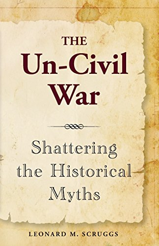(The Un-Civil War  Shattering the Historical Myths)