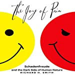 The Joy of Pain: Schadenfreude and the Dark Side of Human Nature | Richard H. Smith
