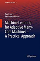 Machine Learning for Adaptive Many-Core Machines: A Practical Approach Front Cover