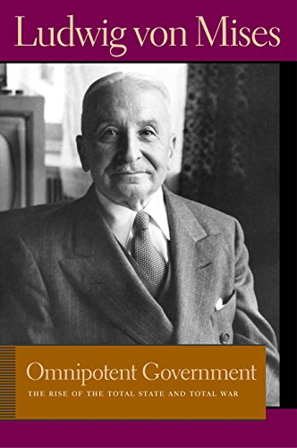 Omnipotent Government: The Rise of the Total State and Total War (Lib Works Ludwig Von Mises PB) Ludwig von Mises