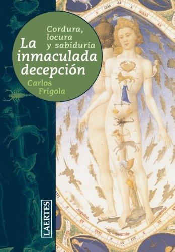 Descargar Libro La Inmaculada Decepción: Cordura, Locura Y Sabiduría Carles Frigola I Serra