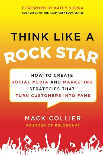 Image of Think Like a Rock Star: How to Create Social Media and Marketing Strategies that Turn Customers into Fans, with a foreword by Kathy Sierra
