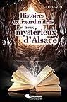Histoires extraordinaires et lieux mystérieux d'Alsace par Trendel