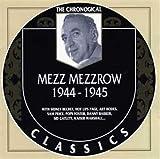 The Chronological Classics: Mezz Mezzrow 1944-1945