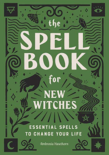 The Spell Book for New Witches: Essential Spells to Change Your Life Paperback – February 4, 2020