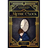 The Metric Clock: The Adventures of Charles, Transforming a Precocious Boy into a Young Man.