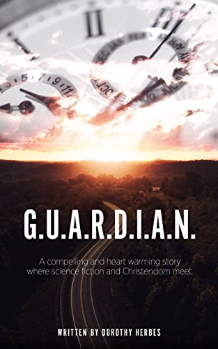 G.A.R.D.I.A.N.: A compelling and heart warming story where science fiction and Christendom meet.