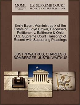 Emily Baum, Administratrix of the Estate of Floyd Brown, Deceased, Petitioner, v. Baltimore and Ohio U.S. Supreme Court Transcript of Record with Supporting Pleadings
