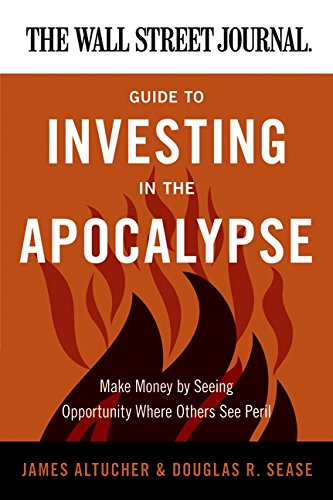 The Wall Street Journal Guide to Investing in the Apocalypse: Make Money by Seeing Opportunity Where Others See Peril (Wall Street Journal Guides) ebook