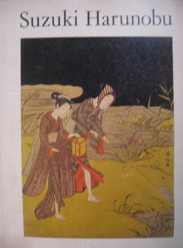 Suzuki Harunobu (An Exhibition on the Occasion of the Bicentenary of His Death in 1770)