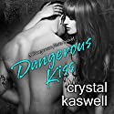 Dangerous Kiss: Dangerous Noise, Book 1 Audiobook by Crystal Kaswell Narrated by Kai Kennicott, Wen Ross