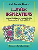 Adult Coloring Book of Flower Inspirations: Beautiful Floral Patterns, Botanical Mandalas, Gemstones, Lovely Words and More!