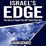 Israel's Edge: The Story of the IDF's Most Elite Unit - Talpiot | Jason Gewirtz