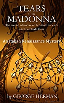 Tears of the Madonna: An Italian Renaissance Mystery (Second Adventure of Leonardo da Vinci and Niccolo de Pavia) by [Herman, George]