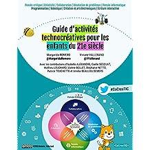 Guide d'activités technocréatives pour les enfants du 21e siècle: Programmation / Robotique / Création et art électroniques / Écriture interactive (French Edition)