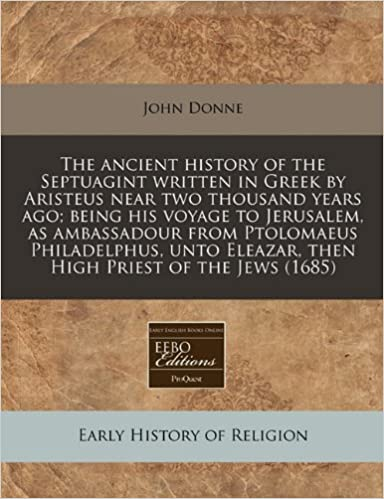 The ancient history of the Septuagint written in Greek by Aristeus near two thousand years ago: being his voyage to Jerusalem, as ambassadour from ... Eleazar, then High Priest of the Jews (1685)