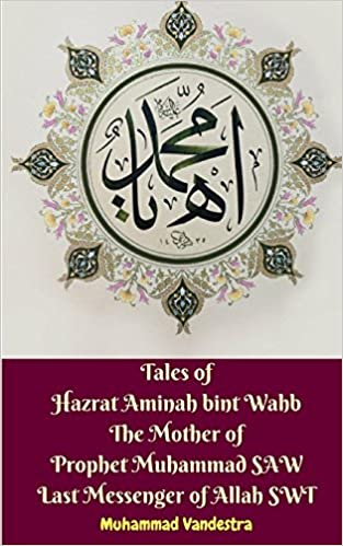 Tales Of Hazrat Aminah Bint Wahb The Mother Of Prophet