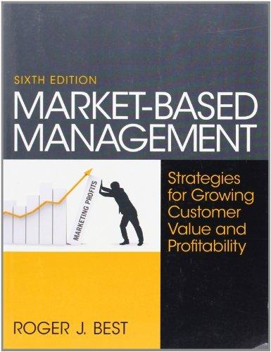 [ Market-Based Management: Strategies for Growing Customer Value and Profitability [ MARKET-BASED MANAGEMENT: STRATEGIES FOR GROWING CUSTOMER VALUE AND PROFITABILITY ] By Best, Roger J ( Author )Jan-09-2012 Paperback (Market Based Management Roger Best)