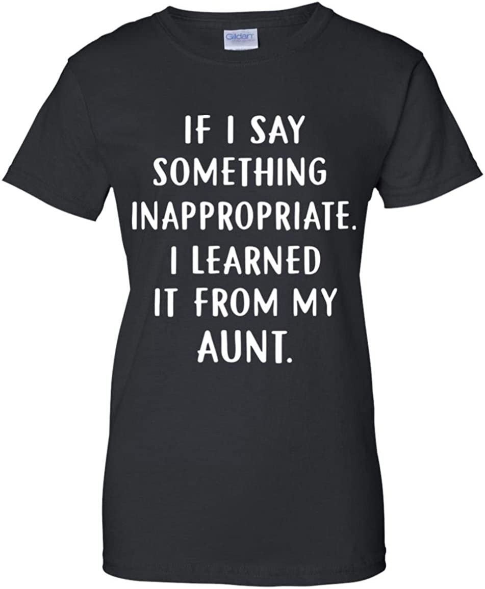 MonMonTee If I Say Something Inappropriate I Learned It from My Aunt T-Shirt