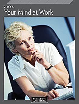 9 to 5 your mind at work ebook scientific american editors 9 to 5 your mind at work by scientific american editors fandeluxe Ebook collections