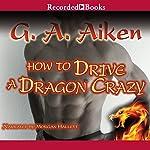 How to Drive a Dragon Crazy | G. A. Aiken